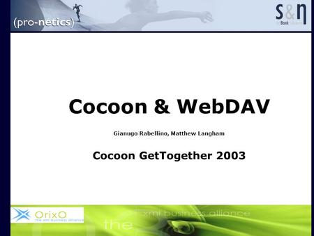 Cocoon & WebDAV Gianugo Rabellino, Matthew Langham Cocoon GetTogether 2003.