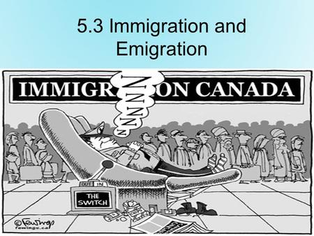 5.3 Immigration and Emigration. Immigration To move permanently to a country other that one's native country.