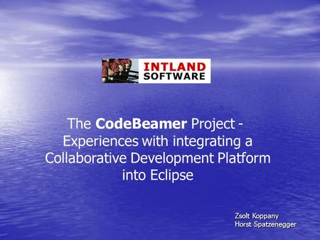 The CodeBeamer Project - Experiences with integrating a Collaborative Development Platform into Eclipse Zsolt Koppany Horst Spatzenegger.