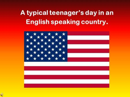 A typical teenager's day in an English speaking country.