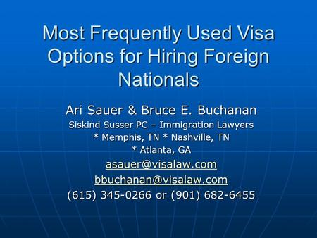 Most Frequently Used Visa Options for Hiring Foreign Nationals Ari Sauer & Bruce E. Buchanan Siskind Susser PC – Immigration Lawyers * Memphis, TN * Nashville,