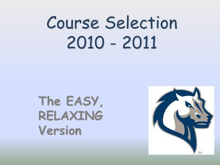 Course Selection 2010 - 2011 The EASY, RELAXINGVersion.