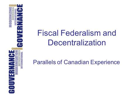 Fiscal Federalism and Decentralization Parallels of Canadian Experience.