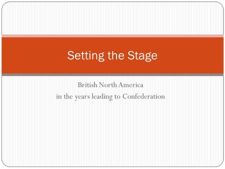 British North America in the years leading to Confederation Setting the Stage.