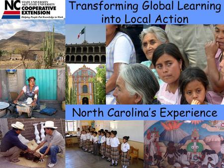 Transforming Global Learning into Local Action North Carolina's Experience.