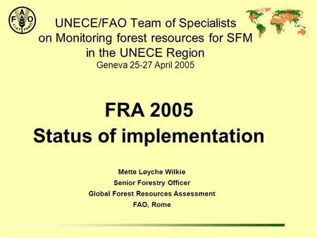 Mette Løyche Wilkie Senior Forestry Officer Global Forest Resources Assessment FAO, Rome UNECE/FAO Team of Specialists on Monitoring forest resources for.