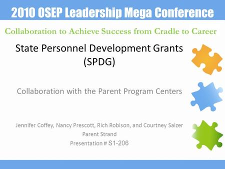 2010 OSEP Leadership Mega Conference Collaboration to Achieve Success from Cradle to Career State Personnel Development Grants (SPDG) Collaboration with.