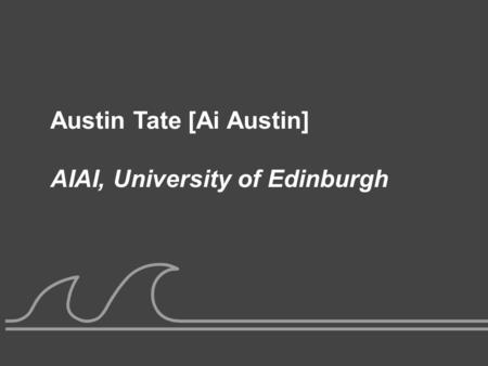 Austin Tate [Ai Austin] AIAI, University of Edinburgh.