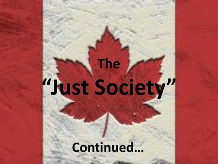 "The ""Just Society"" Continued…. Immigration & Minorities The Changing Face of Canada's Population."