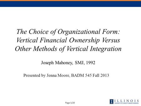 Page 1/20 The Choice of Organizational Form: Vertical Financial Ownership Versus Other Methods of Vertical Integration Joseph Mahoney, SMJ, 1992 Presented.