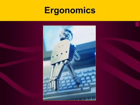 Ergonomics. What Is Ergonomics? Ergo = work (Greek) Nomos = Laws (Greek) The study of work; laws of work design; OSHA is concerned with the study of the.