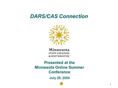 1 Program Collaboration and Transfer Information DARS/CAS Connection Presented at the Minnesota Online Summer Conference July 29, 2004.