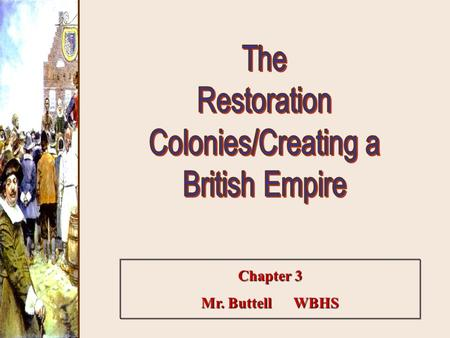 "Chapter 3 Mr. Buttell WBHS. New York Settling the Middle [or ""Restoration""] Colonies."