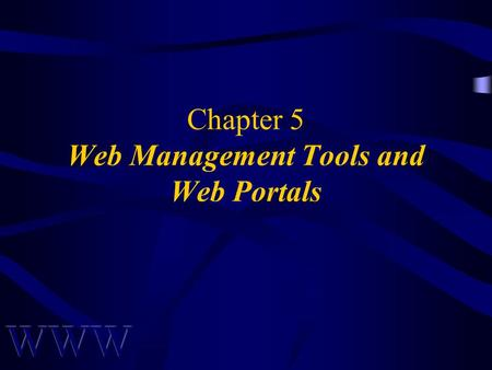 Chapter 5 Web Management Tools and Web Portals. Awad –Electronic Commerce 2/e © 2004 Pearson Prentice Hall 2 Portals:The Basics Portals are considered.