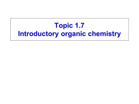 Topic 1.7 Introductory organic chemistry. Crowe2008 About organic chemistry: hazard and risk in organic chemistry Objectives - To be able to: appreciate.