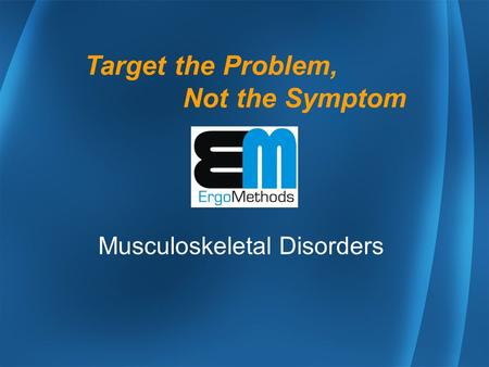 Musculoskeletal Disorders Target the Problem, Not the Symptom.
