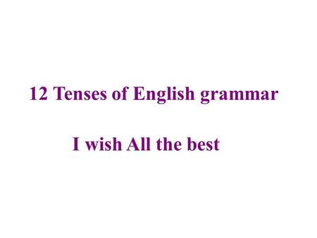 12 Tenses of English grammar I wish All the best.