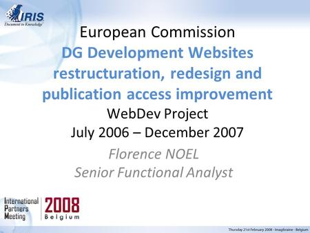 European Commission DG Development Websites restructuration, redesign and publication access improvement WebDev Project July 2006 – December 2007 Florence.