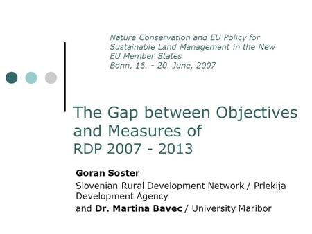 The Gap between Objectives and Measures of RDP 2007 - 2013 Goran Soster Slovenian Rural Development Network / Prlekija Development Agency and Dr. Martina.