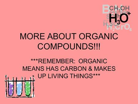 MORE ABOUT ORGANIC COMPOUNDS!!! ***REMEMBER: ORGANIC MEANS HAS CARBON & MAKES UP LIVING THINGS***