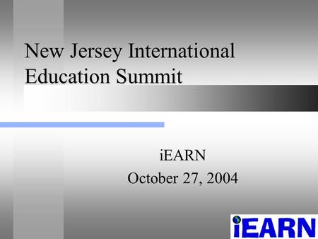 New Jersey International Education Summit iEARN October 27, 2004.