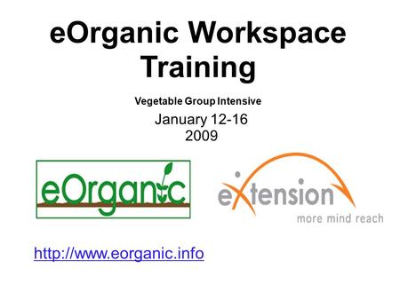 EOrganic Workspace Training Vegetable Group Intensive January 12-16 2009