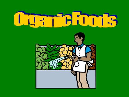 What are they? Click here to find out Foods labeled organic are foods produced without hormones, antibiotics, herbicides, insecticides, chemical fertilizers,
