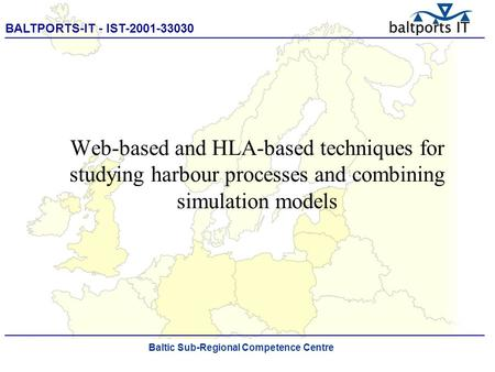 BALTPORTS-IT - IST-2001-33030 ____________________________________________________ ______ Web-based and HLA-based techniques for studying harbour processes.
