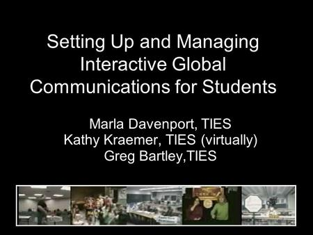 Technology so you can teach Marla Davenport, TIES Kathy Kraemer, TIES (virtually) Greg Bartley,TIES Marla Davenport, TIES Kathy Kraemer, TIES (virtually)