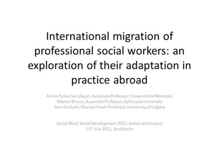 International migration of professional social workers: an exploration of their adaptation in practice abroad Annie Pullen Sansfaçon, Associate Professor,