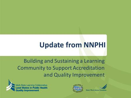 Update from NNPHI Building and Sustaining a Learning Community to Support Accreditation and Quality Improvement.