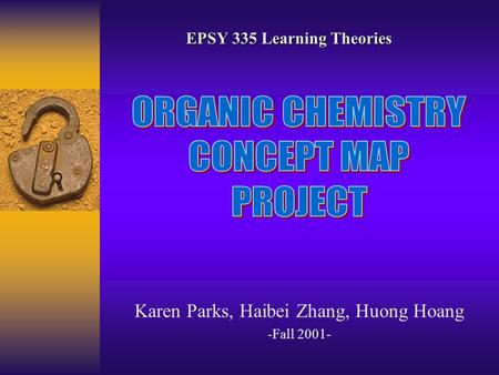 Karen Parks, Haibei Zhang, Huong Hoang -Fall 2001- EPSY 335 Learning Theories.