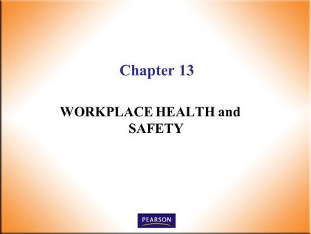 Chapter 13 WORKPLACE HEALTH and SAFETY. 2 Supervision Today! 6 th Edition Robbins, DeCenzo, Wolter © 2010 Pearson Higher Education, Upper Saddle River,