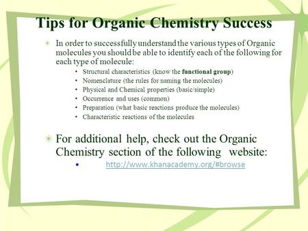 Tips for Organic Chemistry Success In order to successfully understand the various types of Organic molecules you should be able to identify each of the.
