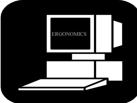 ERGONOMICS. Definition of Ergonomics …. The science of fitting the job to the worker.