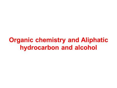Organic chemistry and Aliphatic hydrocarbon and alcohol