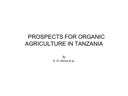 PROSPECTS FOR ORGANIC AGRICULTURE IN TANZANIA By E. R. Mbiha et.al.