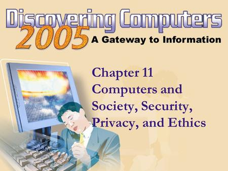 Chapter 11 Computers and Society, Security, Privacy, and Ethics.