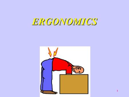 1 ERGONOMICS. 2 FROM THE GREEK WORDS ERGOS (WORK) AND NOMOS (LAW), ERGONOMICS IS THE LAW OF WORK.
