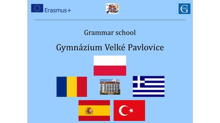 Grammar school Gymnázium Velké Pavlovice. Six schools from six countries took part in the project meeting held in Velké Pavlovice.