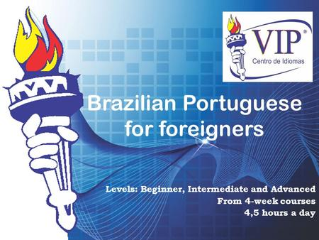Brazilian Portuguese for foreigners Levels: Beginner, Intermediate and Advanced From 4-week courses 4,5 hours a day.