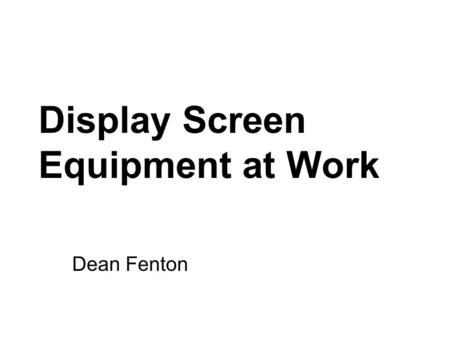 Display Screen Equipment at Work Dean Fenton. What are the Risks to people who regularly use workstations ? Work Related Upper Limb Disorder (WRULD) -