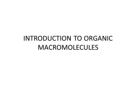 INTRODUCTION TO ORGANIC MACROMOLECULES. What the heck is an ORGANIC MACROMOLECULE? ORGANIC – found in living things MACRO – large / big All organic molecules.