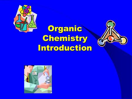 Organic Chemistry Introduction. Intro to Organic Chemistry At the conclusion of our time together, you should be able to: 1. Define organic chemistry.