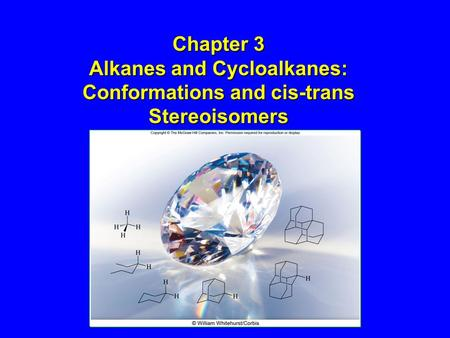 Chapter 3 Alkanes and Cycloalkanes: Conformations and cis-trans Stereoisomers.