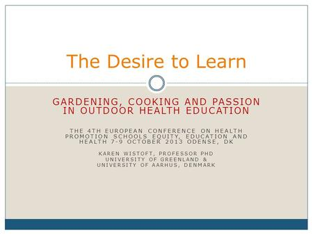 GARDENING, COOKING AND PASSION IN OUTDOOR HEALTH EDUCATION THE 4TH EUROPEAN CONFERENCE ON HEALTH PROMOTION SCHOOLS EQUITY, EDUCATION AND HEALTH 7-9 OCTOBER.