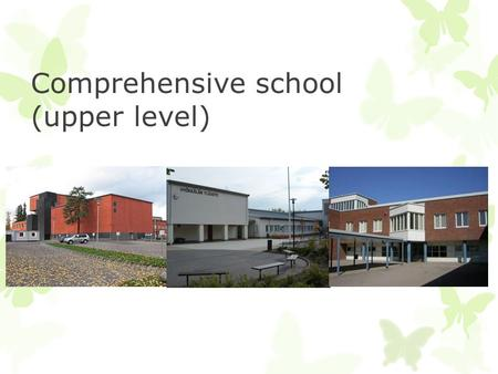 Comprehensive school (upper level). Basic facts  Upper comprehensive school starts at the age of 13 and lasts for three years.  In finnish upper comprehensive.