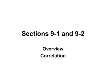 Sections 9-1 and 9-2 Overview Correlation. PAIRED DATA Is there a relationship? If so, what is the equation? Use that equation for prediction. In this.