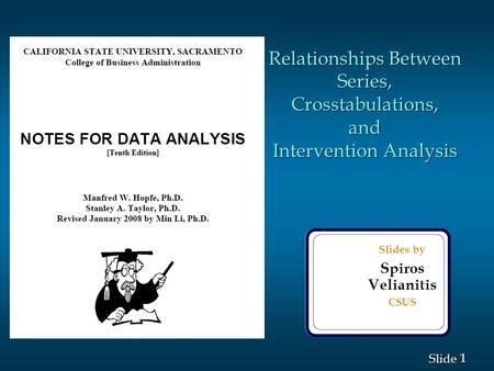 1 1 Slide Slides by Spiros Velianitis CSUS Relationships Between Series, Crosstabulations, and Intervention Analysis.