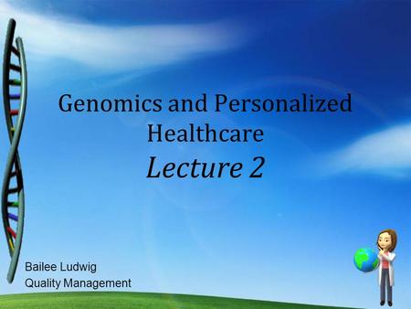Genomics and Personalized Healthcare Lecture 2 Bailee Ludwig Quality Management.